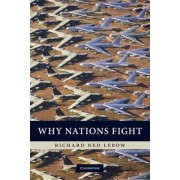 Why Nations Fight by Richard Ned Lebow