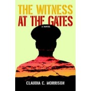 The Witness at the Gates by Claudia C Morrison