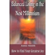 Balanced Living in the New Millennium by Jama Smith
