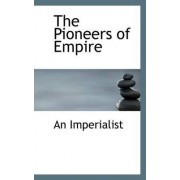 The Pioneers of Empire by An Imperialist