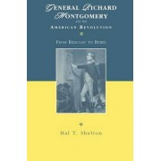 General Richard Montgomery and the American Revolution by Hal T. Shelton