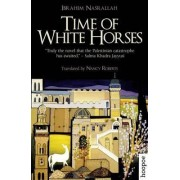 Time of White Horses by Ibrahim Nasrallah