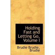 Holding Fast and Letting Go, Volume I by Brudie Brudie Brudie