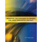 Improving the Efficiency of Engines for Large Nonfighter Aircraft by Committee on Analysis of Air Force Engine Efficiency Improvement Options for Large Non-Fighter Aircraft