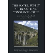 The Water Supply of Byzantine Constantinople by James Crow