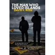 The Man Who Loved Islands by David F. Ross
