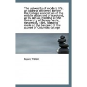 The University of Modern Life, an Address Delivered Before the College Association of the Middle Sta by Pepper William