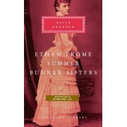 Ethan Frome, Summer, Bunner Sisters: WITH Summer AND Bunner Sister by Edith Wharton