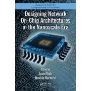 Designing Network On-Chip Architectures in the Nanoscale Era by Jose Flich