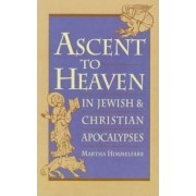 Ascent to Heaven in Jewish and Christian Apocalypses by Martha Himmelfarb