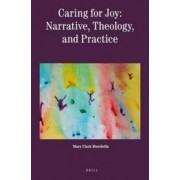 Caring for Joy: Narrative, Theology and Practice by Mary Clark Moschella