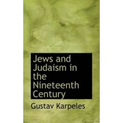 Jews and Judaism in the Nineteenth Century by Gustav Karpeles