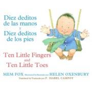 Diez Deditos de Las Manos y Diez Deditos de Los Pies / Ten Little Fingers and Ten Little Toes Bilingual Board Book by Mem Fox
