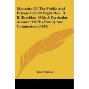 Memoirs of the Public and Private Life of Right Hon. R. B. Sheridan, with a Particular Account of His Family and Connections (1818) by John Watkins