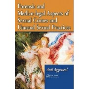 Forensic and Medico-legal Aspects of Sexual Crimes and Unusual Sexual Practices by Anil Aggrawal