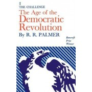 Age of the Democratic Revolution: A Political History of Europe and America, 1760-1800, Volume 1 by R. R. Palmer