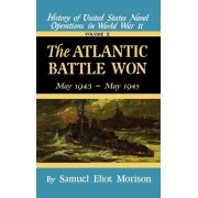 History of United States Naval Operations in World War II: The Atlantic Battle Won, May 1943-May 1945 v. 10 by Samuel Eliot Morison