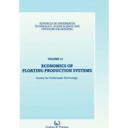 Economics of Floating Production Systems: Economics of Floating Production Systems by Society for Underwater Technology (SUT)