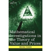 Mathematical Investigations in the Theory of Value and Prices, and Appreciation and Interest by Irving Fisher