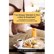 I've Always Wanted to Run a Bed & Breakfast by Chris Bengivengo