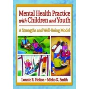 Mental Health Practice with Children and Youth by Carlton E. Munson