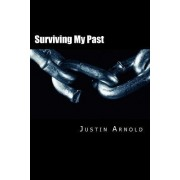 Surviving My Past: The Story of My Life as a Drug Addict
