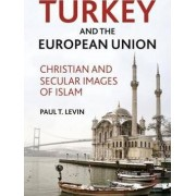 Turkey and the European Union by Paul T. Levin
