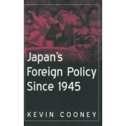 Japan's Foreign Policy Since 1945 by Kevin J. Cooney