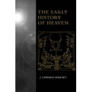 The Early History of Heaven by J. Edward Wright