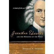 Jonathan Edwards and the Ministry of the Word by Professor of Church History and the History of Christian Thought Chair of the Department Douglas A Sweeney