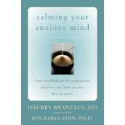 Calming Your Anxious Mind: How Mindfulness & Compassion Can Free You from Anxiety, Fear & Panic, Paperback