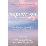 Meditation - The Complete Guide: Techniques from East and West to Calm the Mind, Heal the Body, and Enrich the Spirit, Paperback