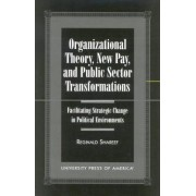 Organizational Theory, New Pay, and Public Sector Transformations by Reginald Shareef