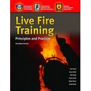 Live Fire Training: Principles and Practice by International Society of Fire Service Instructors