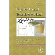 Fish Physiology: Organic Chemical Toxicology of Fishes: Volume 33 by Keith B Tierney
