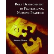 Role Development in Professional Nursing Practice by Kathleen Masters