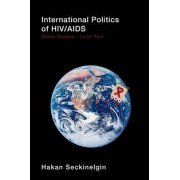 The International Politics of HIV/AIDS by Hakan Seckinelgin