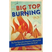 Big Top Burning by Laura A. Woollett