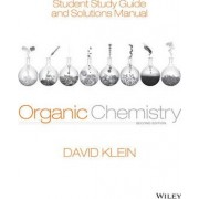 Student Study Guide and Solutions Manual to Accompany Organic Chemistry by David R. Klein