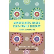 Mindfulness-Based Play-Family Therapy by Dottie Higgins-Klein