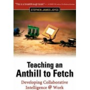 Teaching an Anthill to Fetch by Stephen James Joyce