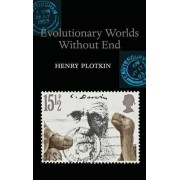 Evolutionary Worlds without End by Henry Plotkin