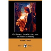 On Heroes, Hero-Worship, and the Heroic in History (Dodo Press) by Thomas Carlyle