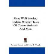 Gray Wolf Stories, Indian Mystery Tales of Coyote Animals and Men by Bernard Sexton
