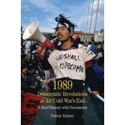 1989: Democratic Revolutions at the Cold War's End by Padraic Kenney