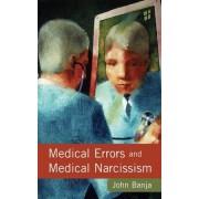 Medical Errors and Medical Narcissism by John Banja