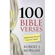 100 Bible Verses Everyone Should Know by Heart by Robert J Morgan