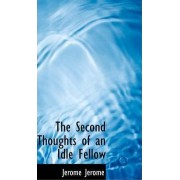 The Second Thoughts of an Idle Fellow by Jerome Klapka Jerome