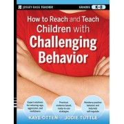 How to Reach and Teach Children with Challenging Behavior by Kaye Otten