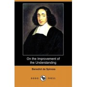 On the Improvement of the Understanding (Treatise on the Emendation of the Intellect) (Dodo Press) by Benedict de Spinoza
